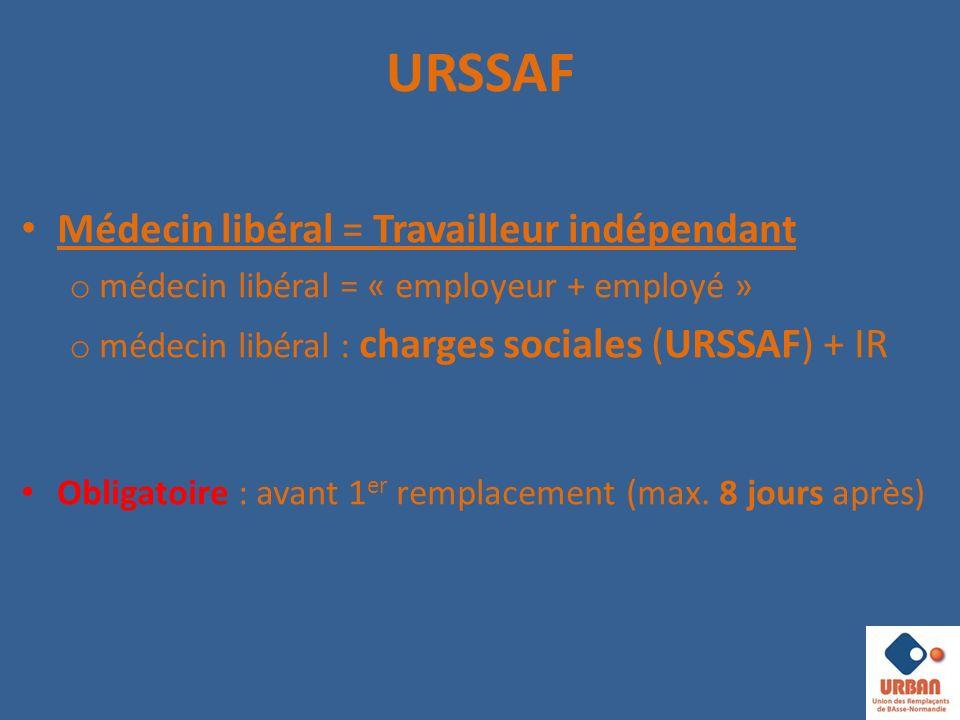 URSSAF Médecin libéral = Travailleur indépendant o médecin libéral = « employeur + employé » o médecin libéral : charges sociales (URSSAF) + IR Obligatoire : avant 1 er remplacement (max.