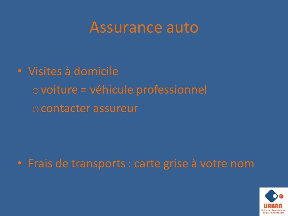Assurance auto Visites à domicile o voiture = véhicule professionnel o contacter assureur Frais de transports : carte grise à votre nom