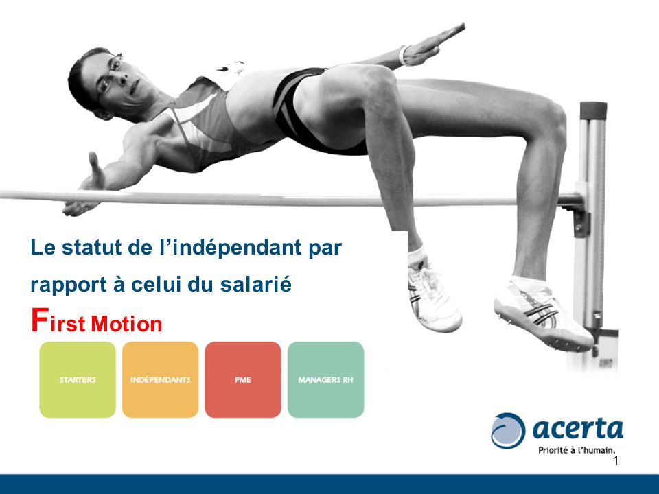 1 Le statut de lindépendant par rapport à celui du salarié F irst Motion