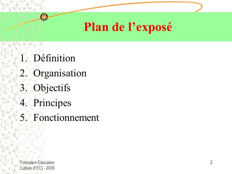 2 Plan de lexposé 1.Définition 2.Organisation 3.Objectifs 4.Principes 5.Fonctionnement