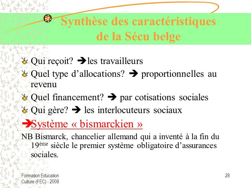 Formation Education Culture (FEC) - 2008 28 Synthèse des caractéristiques de la Sécu belge Qui reçoit? les travailleurs Quel type dallocations? propor
