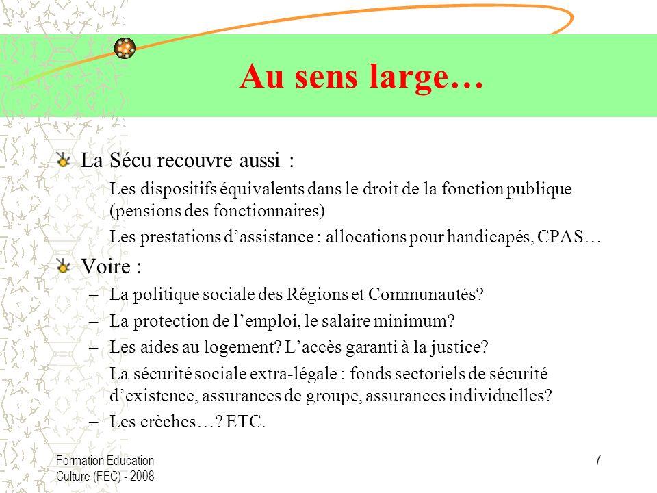 Formation Education Culture (FEC) - 2008 7 Au sens large… La Sécu recouvre aussi : –Les dispositifs équivalents dans le droit de la fonction publique