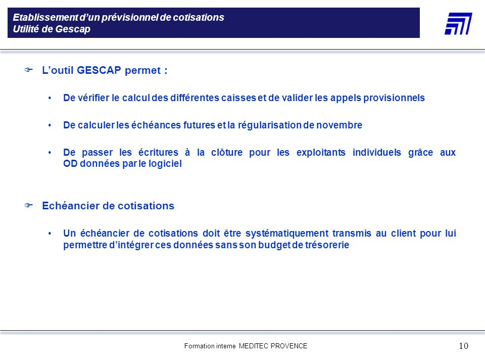Formation interne MEDITEC PROVENCE 10 Etablissement dun prévisionnel de cotisations Utilité de Gescap 5 000 références produits Une gamme de 5 000 réf