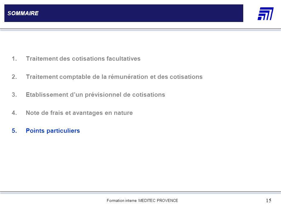 Formation interne MEDITEC PROVENCE 15 SOMMAIRE 1.Traitement des cotisations facultatives 2.Traitement comptable de la rémunération et des cotisations