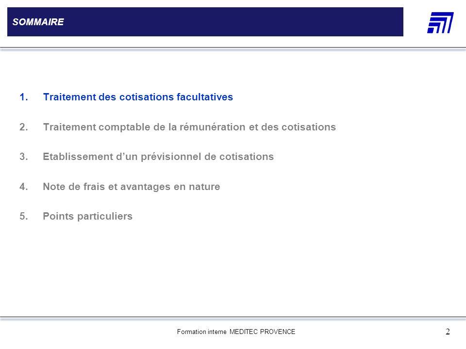 Formation interne MEDITEC PROVENCE 2 SOMMAIRE 1.Traitement des cotisations facultatives 2.Traitement comptable de la rémunération et des cotisations 3