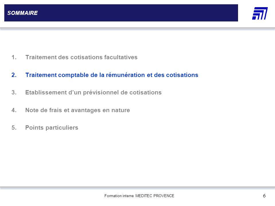 Formation interne MEDITEC PROVENCE 6 SOMMAIRE 1.Traitement des cotisations facultatives 2.Traitement comptable de la rémunération et des cotisations 3