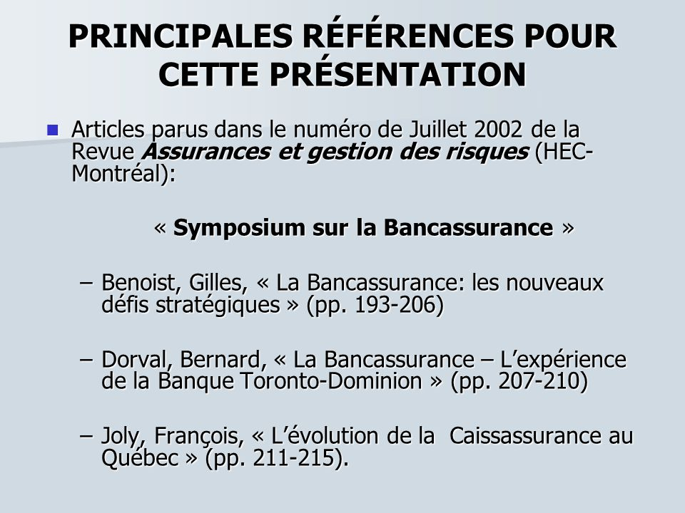 PRINCIPALES RÉFÉRENCES POUR CETTE PRÉSENTATION Articles parus dans le numéro de Juillet 2002 de la Revue Assurances et gestion des risques (HEC- Montr