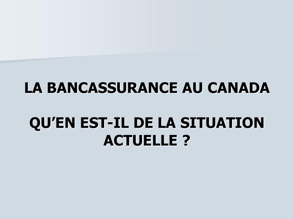 LA BANCASSURANCE AU CANADA QUEN EST-IL DE LA SITUATION ACTUELLE ?