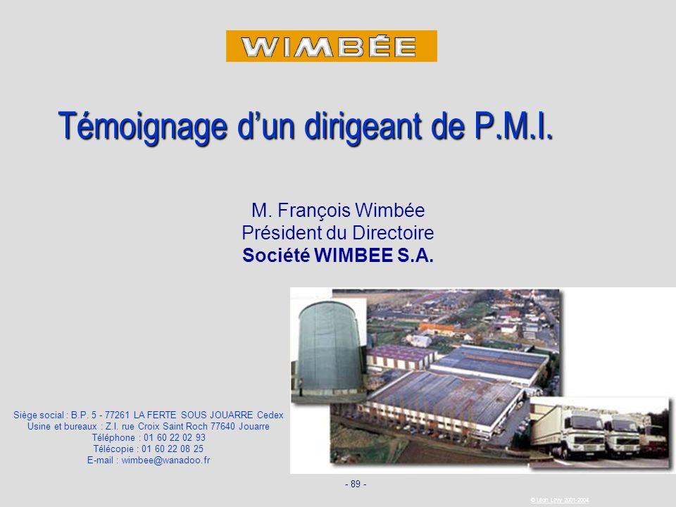 - 89 - © Léon Lévy 2001-2004 Témoignage dun dirigeant de P.M.I. Siège social : B.P. 5 - 77261 LA FERTE SOUS JOUARRE Cedex Usine et bureaux : Z.I. rue