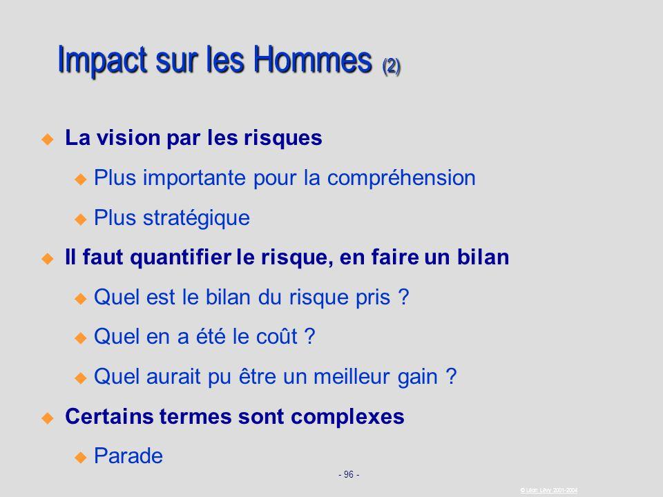 - 96 - © Léon Lévy 2001-2004 Impact sur les Hommes (2) La vision par les risques u u Plus importante pour la compréhension u u Plus stratégique Il fau