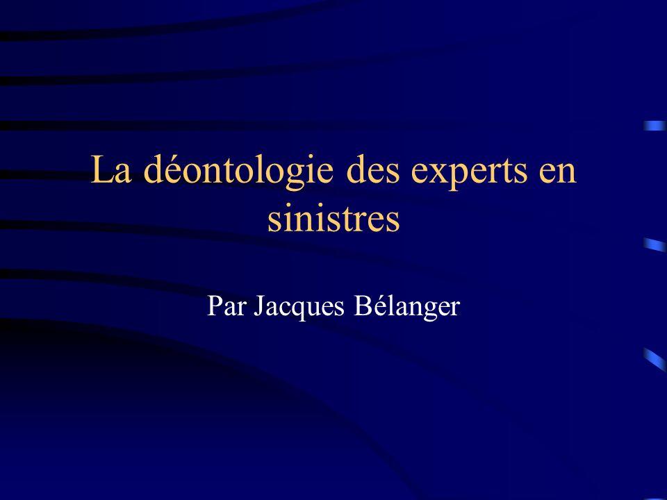 La déontologie des experts en sinistres Par Jacques Bélanger
