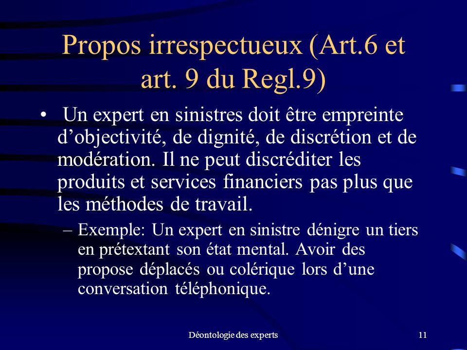 Déontologie des experts11 Propos irrespectueux (Art.6 et art. 9 du Regl.9) Un expert en sinistres doit être empreinte dobjectivité, de dignité, de dis