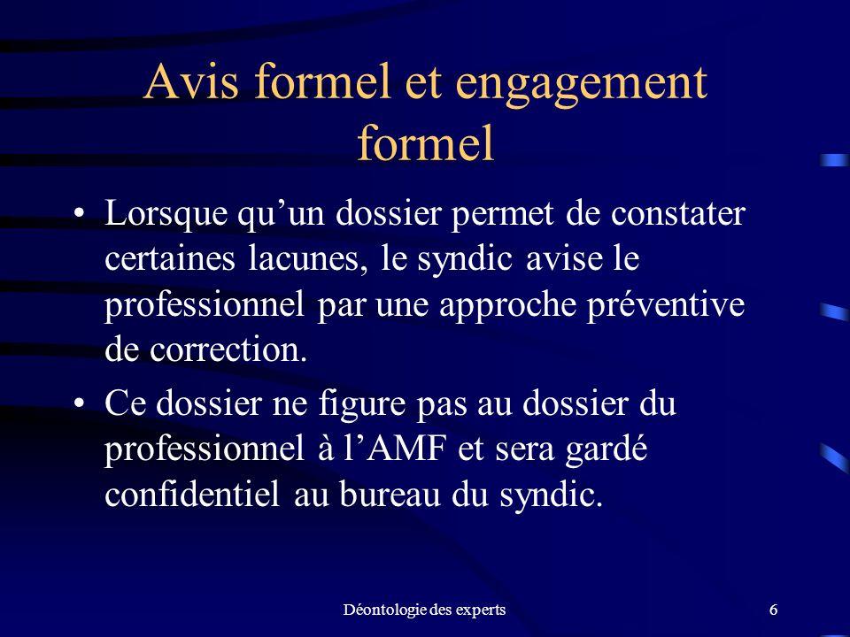 Déontologie des experts6 Avis formel et engagement formel Lorsque quun dossier permet de constater certaines lacunes, le syndic avise le professionnel