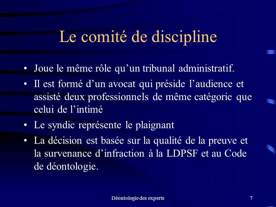 Déontologie des experts7 Le comité de discipline Joue le même rôle quun tribunal administratif. Il est formé dun avocat qui préside laudience et assis