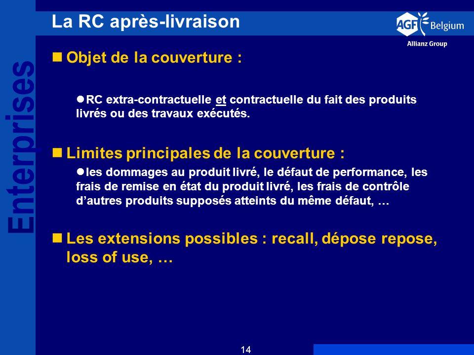 E nterprises 14 La RC après-livraison Objet de la couverture : RC extra-contractuelle et contractuelle du fait des produits livrés ou des travaux exécutés.