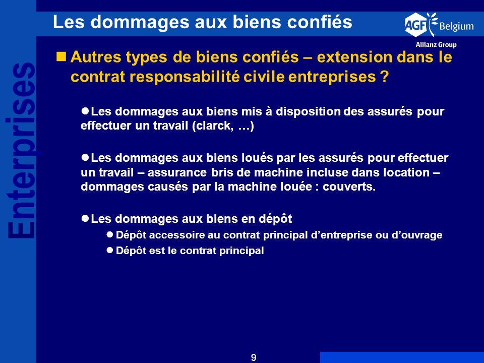 E nterprises 9 Les dommages aux biens confiés Autres types de biens confiés – extension dans le contrat responsabilité civile entreprises .