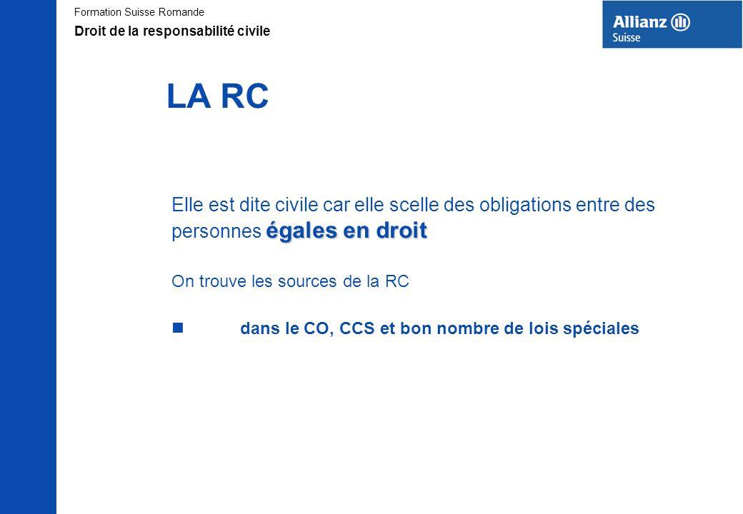 Formation Suisse Romande LA RC Elle est dite civile car elle scelle des obligations entre des égales en droit personnes égales en droit On trouve les