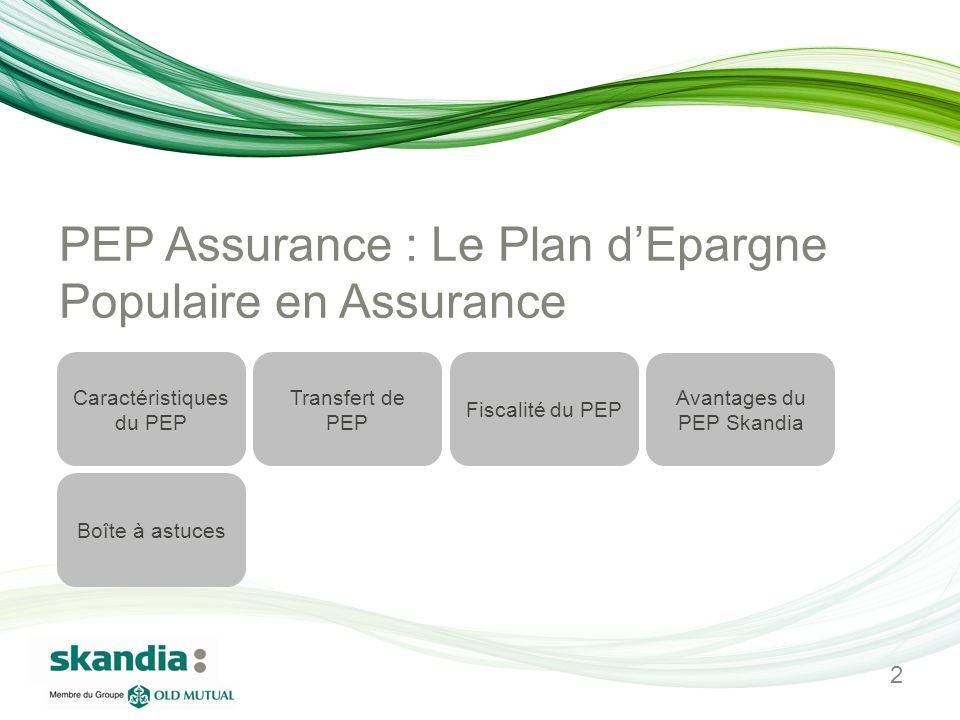 PEP Assurance : Le Plan dEpargne Populaire en Assurance Caractéristiques du PEP Transfert de PEP Fiscalité du PEP Avantages du PEP Skandia Boîte à ast