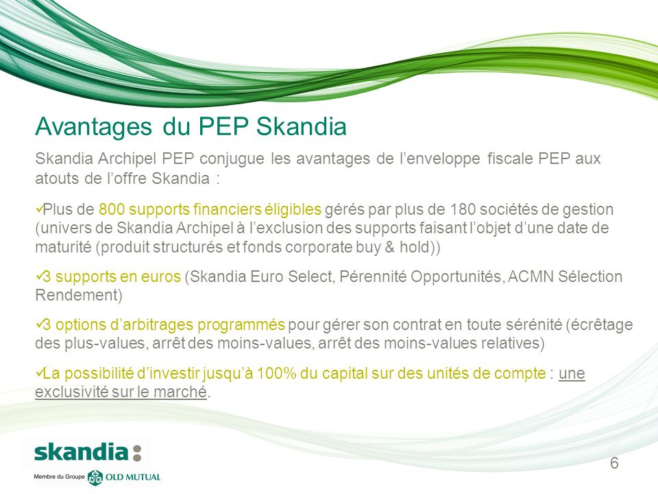 Avantages du PEP Skandia Skandia Archipel PEP conjugue les avantages de lenveloppe fiscale PEP aux atouts de loffre Skandia : Plus de 800 supports fin