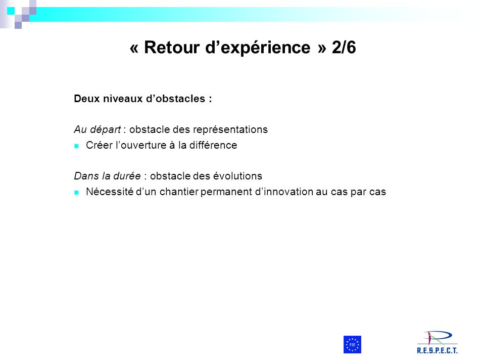 « Retour dexpérience » 2/6 Deux niveaux dobstacles : Au départ : obstacle des représentations Créer louverture à la différence Dans la durée : obstacl