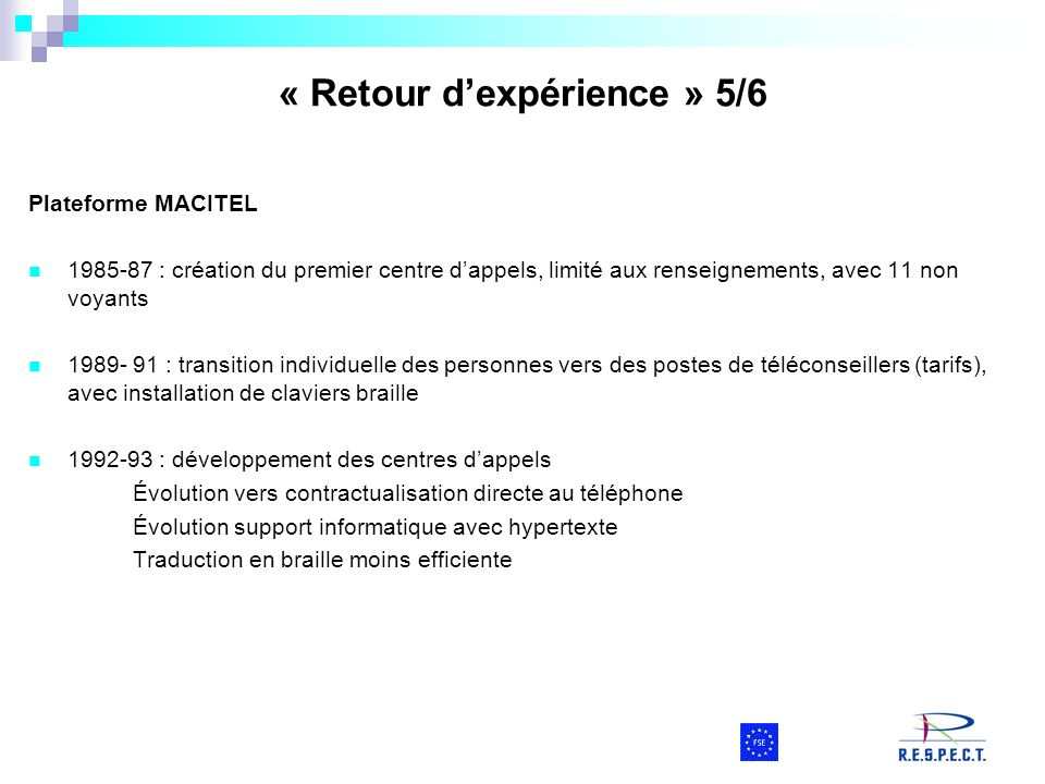 Plateforme MACITEL 1985-87 : création du premier centre dappels, limité aux renseignements, avec 11 non voyants 1989- 91 : transition individuelle des