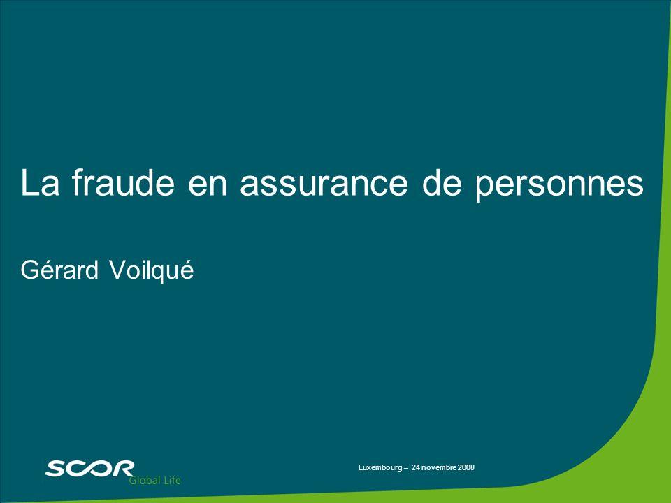 Luxembourg – 24 novembre 2008 La fraude en assurance de personnes Gérard Voilqué