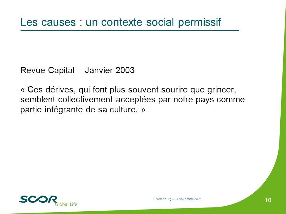 Luxembourg – 24 novembre 2008 10 Les causes : un contexte social permissif Revue Capital – Janvier 2003 « Ces dérives, qui font plus souvent sourire q