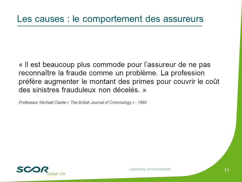Luxembourg – 24 novembre 2008 11 Les causes : le comportement des assureurs « Il est beaucoup plus commode pour lassureur de ne pas reconnaître la fra