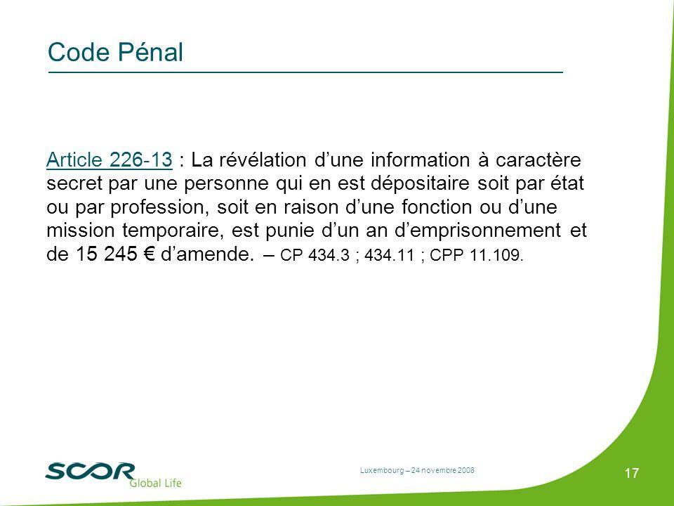 Luxembourg – 24 novembre 2008 17 Code Pénal Article 226-13 : La révélation dune information à caractère secret par une personne qui en est dépositaire