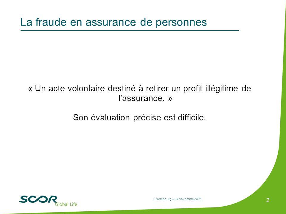 Luxembourg – 24 novembre 2008 2 La fraude en assurance de personnes « Un acte volontaire destiné à retirer un profit illégitime de lassurance. » Son é