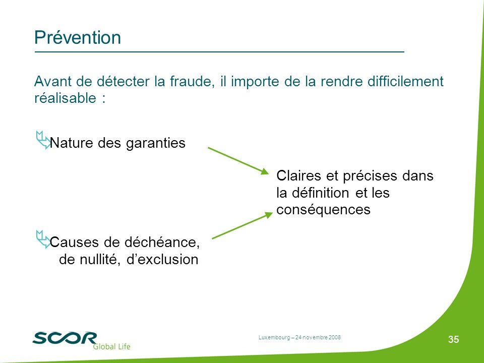 Luxembourg – 24 novembre 2008 35 Prévention Avant de détecter la fraude, il importe de la rendre difficilement réalisable : Nature des garanties Clair