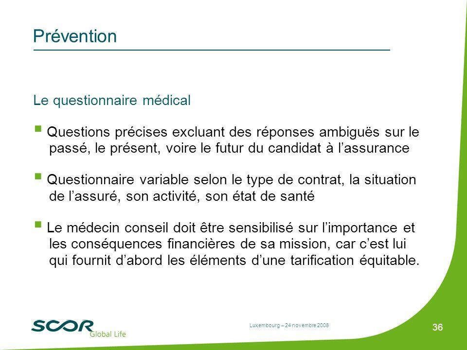 Luxembourg – 24 novembre 2008 36 Prévention Le questionnaire médical Questions précises excluant des réponses ambiguës sur le passé, le présent, voire