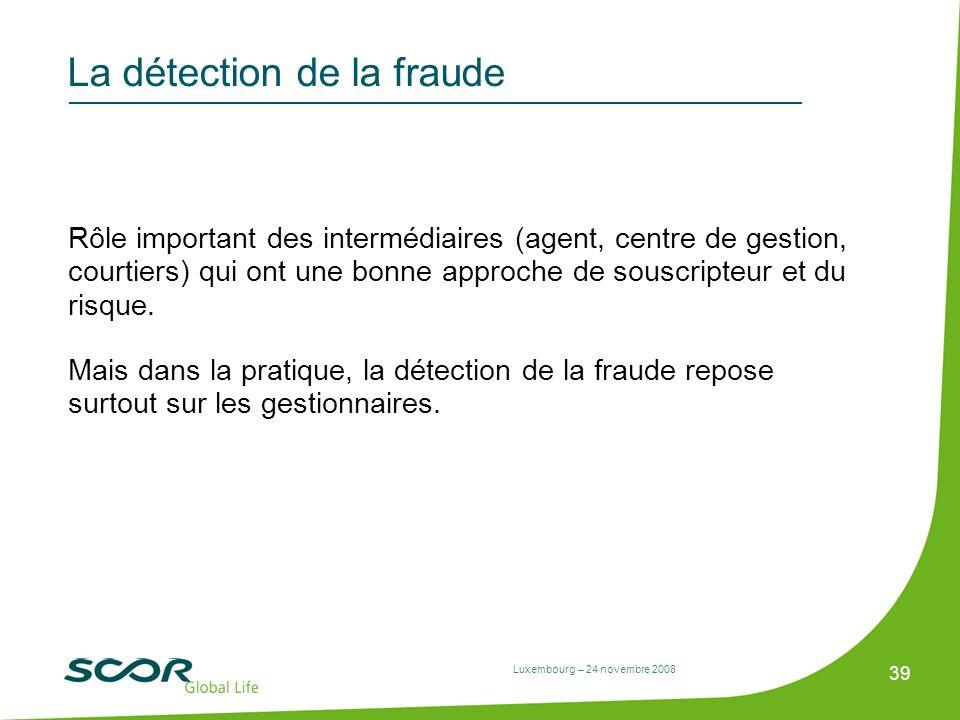 Luxembourg – 24 novembre 2008 39 La détection de la fraude Rôle important des intermédiaires (agent, centre de gestion, courtiers) qui ont une bonne a