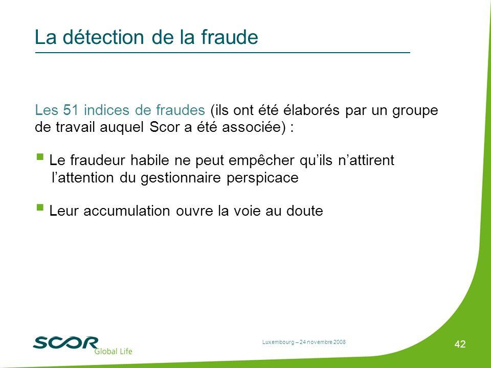 Luxembourg – 24 novembre 2008 42 La détection de la fraude Les 51 indices de fraudes (ils ont été élaborés par un groupe de travail auquel Scor a été