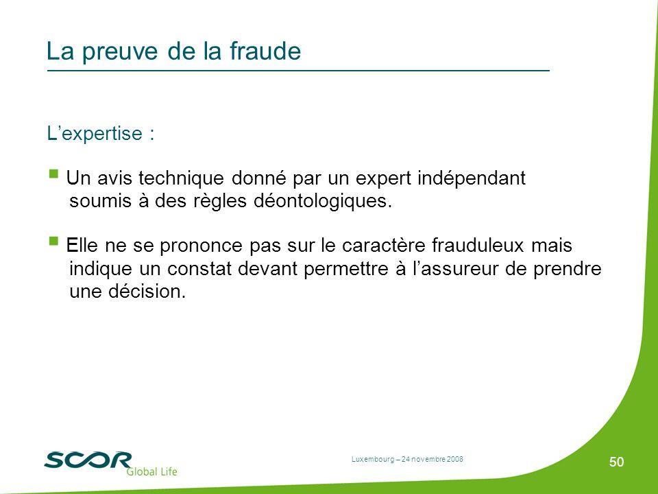 Luxembourg – 24 novembre 2008 50 La preuve de la fraude Lexpertise : Un avis technique donné par un expert indépendant soumis à des règles déontologiq