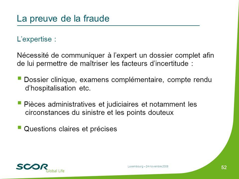 Luxembourg – 24 novembre 2008 52 La preuve de la fraude Lexpertise : Nécessité de communiquer à lexpert un dossier complet afin de lui permettre de ma