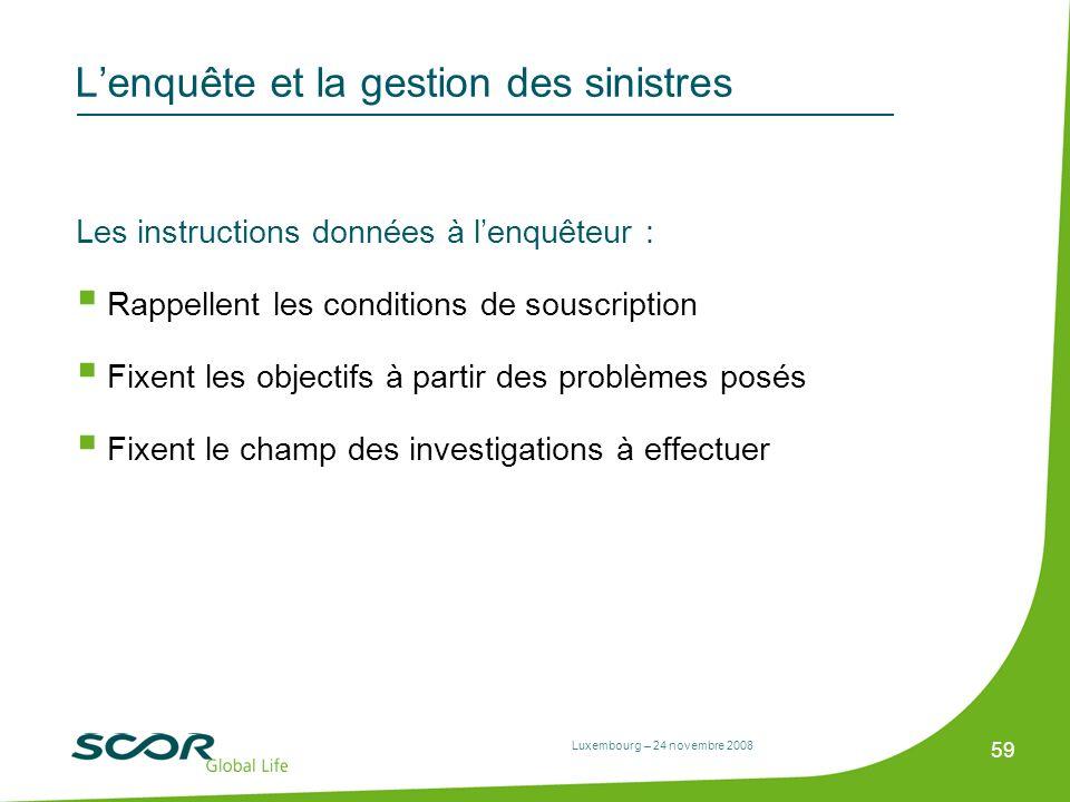 Luxembourg – 24 novembre 2008 59 Lenquête et la gestion des sinistres Les instructions données à lenquêteur : Rappellent les conditions de souscriptio