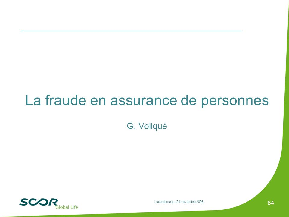 Luxembourg – 24 novembre 2008 64 La fraude en assurance de personnes G. Voilqué