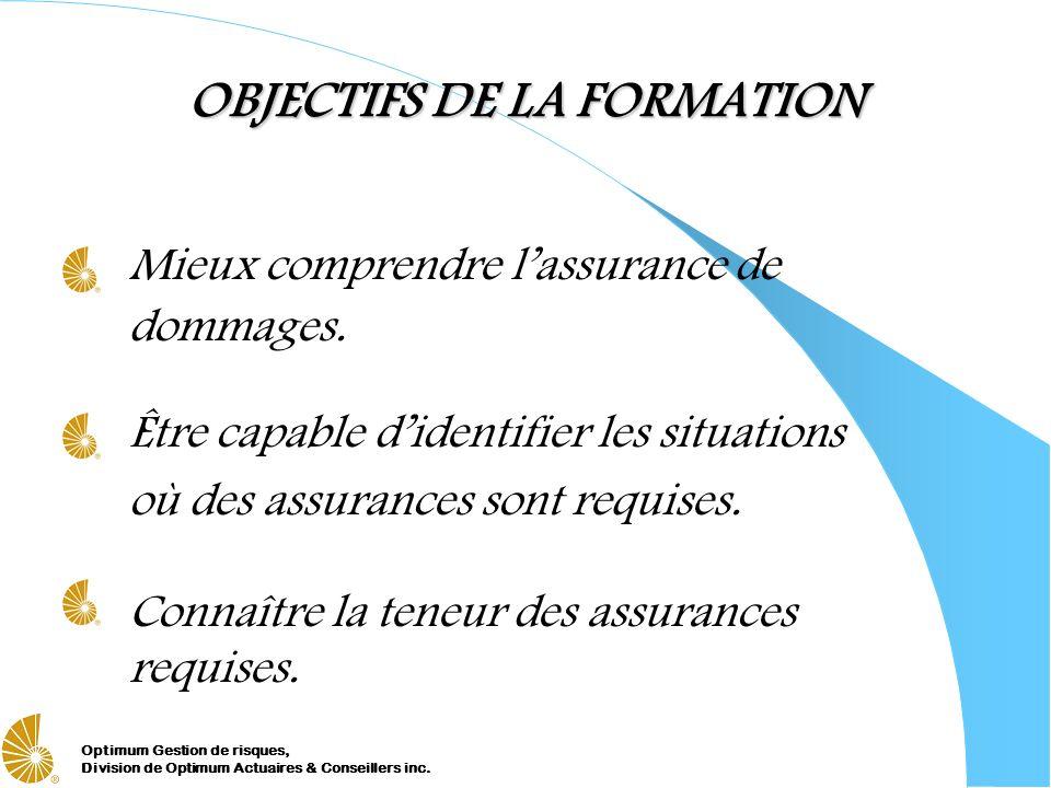 Optimum Gestion de risques, Division de Optimum Actuaires & Conseillers inc. OBJECTIFS DE LA FORMATION Mieux comprendre lassurance de dommages. Être c