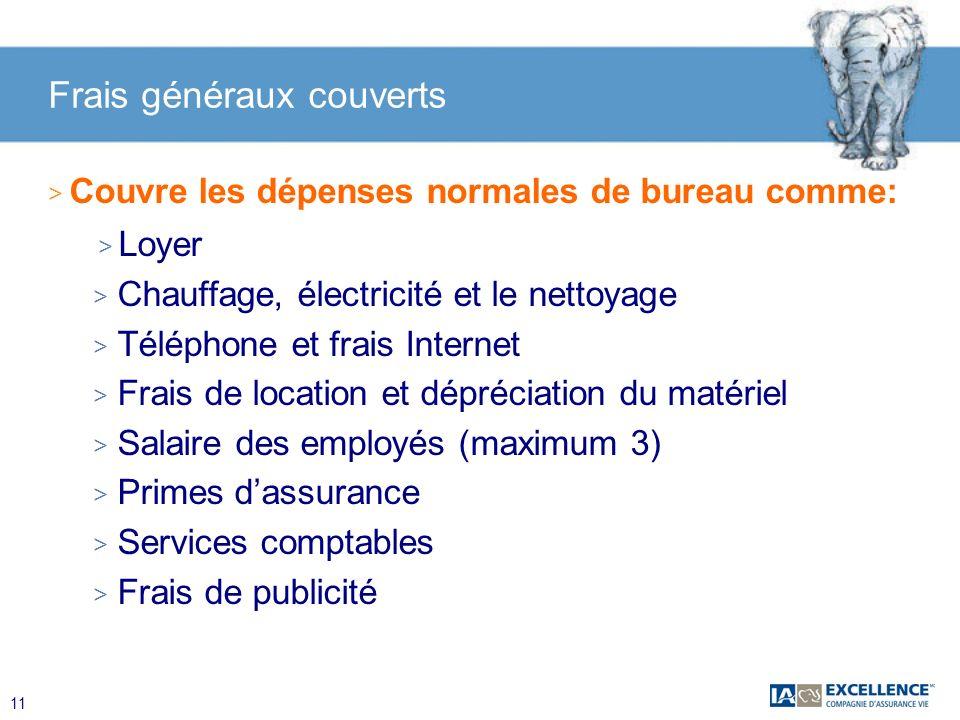 11 Frais généraux couverts > Couvre les dépenses normales de bureau comme: > Loyer > Chauffage, électricité et le nettoyage > Téléphone et frais Inter