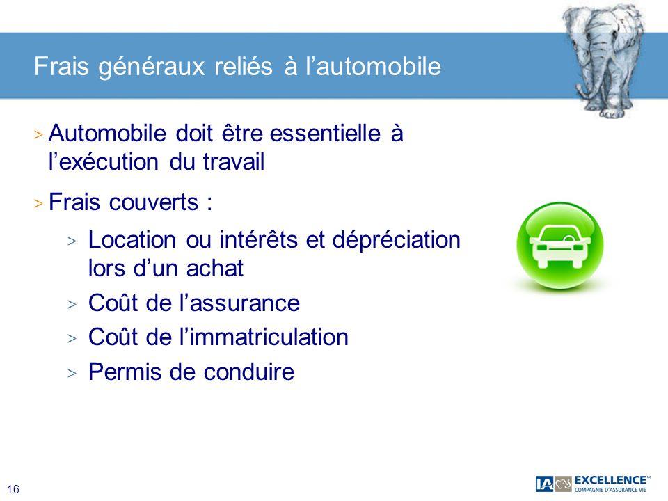 16 Frais généraux reliés à lautomobile > Automobile doit être essentielle à lexécution du travail > Frais couverts : > Location ou intérêts et dépréci