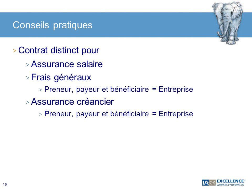 18 Conseils pratiques > Contrat distinct pour > Assurance salaire > Frais généraux > Preneur, payeur et bénéficiaire = Entreprise > Assurance créancie