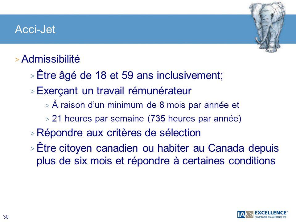30 Acci-Jet > Admissibilité > Être âgé de 18 et 59 ans inclusivement; > Exerçant un travail rémunérateur > À raison dun minimum de 8 mois par année et