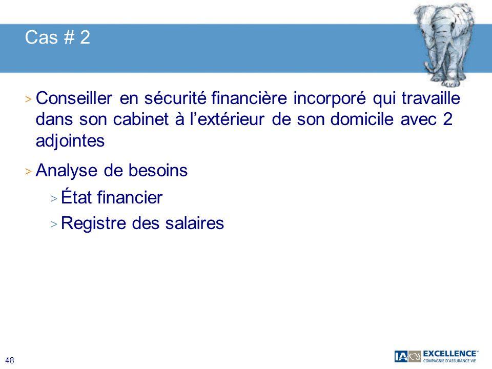 48 Cas # 2 > Conseiller en sécurité financière incorporé qui travaille dans son cabinet à lextérieur de son domicile avec 2 adjointes > Analyse de bes
