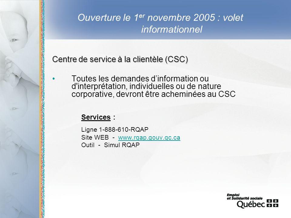 19 Ouverture le 1 er novembre 2005 : volet informationnel Centre de service à la clientèle (CSC) Toutes les demandes dinformation ou d'interprétation,