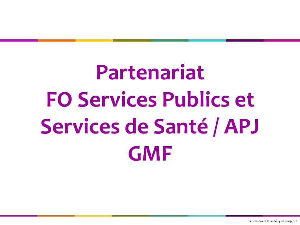 Partenariat FO Services Publics et Services de Santé / APJ GMF Rencontre FO Santé 15 10 2009.ppt
