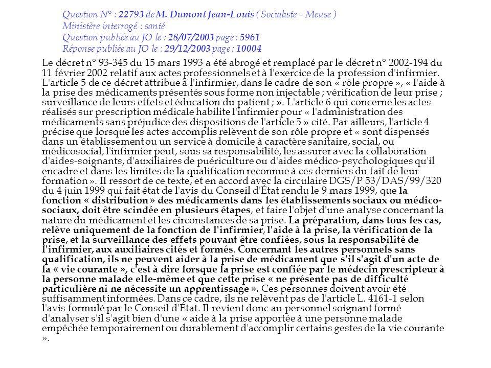 Question N° : 22793 de M. Dumont Jean-Louis ( Socialiste - Meuse ) Ministère interrogé : santé Question publiée au JO le : 28/07/2003 page : 5961 Répo