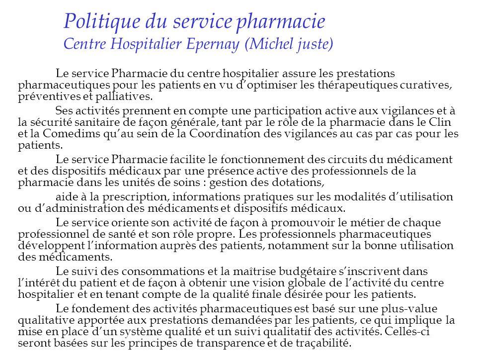 Politique du service pharmacie Centre Hospitalier Epernay (Michel juste) Le service Pharmacie du centre hospitalier assure les prestations pharmaceuti