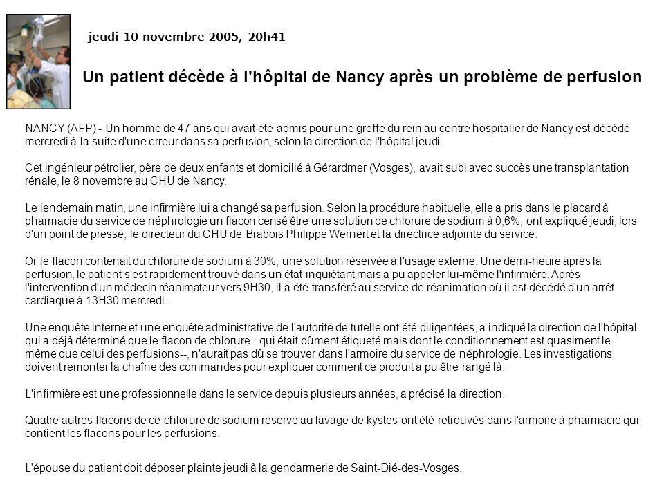 jeudi 10 novembre 2005, 20h41 Un patient décède à l'hôpital de Nancy après un problème de perfusion NANCY (AFP) - Un homme de 47 ans qui avait été adm