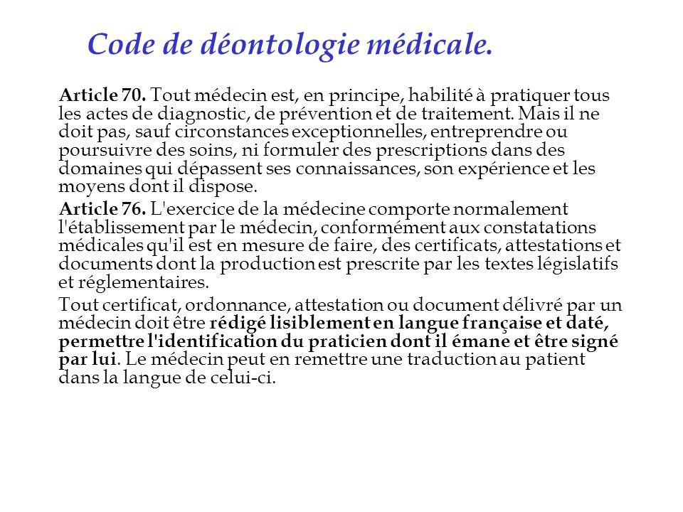 Code de déontologie médicale. Article 70. Tout médecin est, en principe, habilité à pratiquer tous les actes de diagnostic, de prévention et de traite